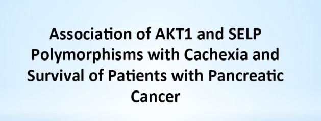 Association of AKT1 and SELP Polymorphisms with Cachexia and Survival of Patients with Pancreatic Cancer